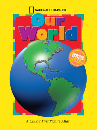 National Geographic Our World, Updated Edition by National Geographic Society