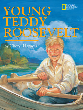Young Teddy Roosevelt by Cheryl Harness