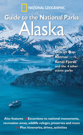 National Geographic Guide to the National Parks: Alaska by National Geographic Society