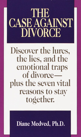The Case Against Divorce by Diane Medved, Ph.D.