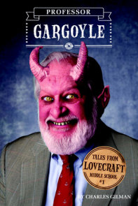 Tales from Lovecraft Middle School #1: Professor Gargoyle