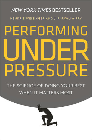 Performing Under Pressure by Hendrie Weisinger and J. P. Pawliw-Fry