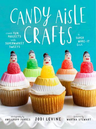 Candy Aisle Crafts by Jodi Levine