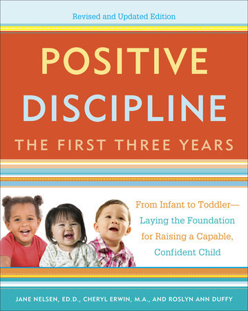 Positive Discipline: The First Three Years, Revised and Updated Edition by Jane Nelsen, Cheryl Erwin, M.A. and Roslyn Duffy
