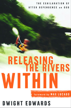 Releasing the Rivers Within by Dwight Edwards