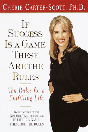 If Success Is a Game, These Are the Rules by Cherie Carter-Scott
