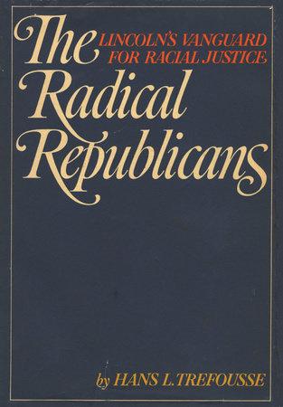 The Radical Republicans by Hans L. Trefousse