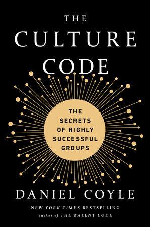 The Culture Code by Daniel Coyle | PenguinRandomHouse com: Books