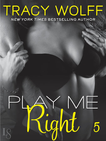 Play Me #5: Play Me Right by Tracy Wolff