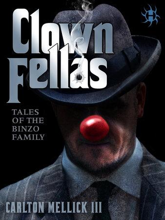 ClownFellas by Carlton Mellick, III