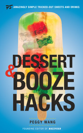 Dessert and Booze Hacks by Peggy Wang