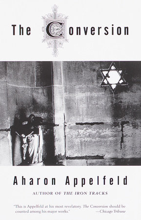 The Conversion by Aharon Appelfeld