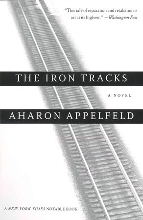 The Iron Tracks by Aharon Appelfeld