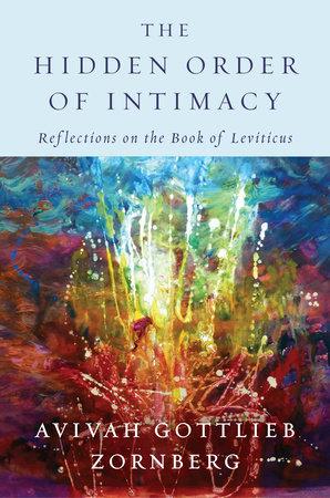 The Hidden Order of Intimacy by Avivah Gottlieb Zornberg