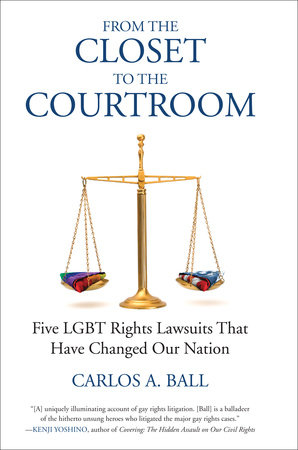From the Closet to the Courtroom by Carlos A. Ball and Michael Bronski