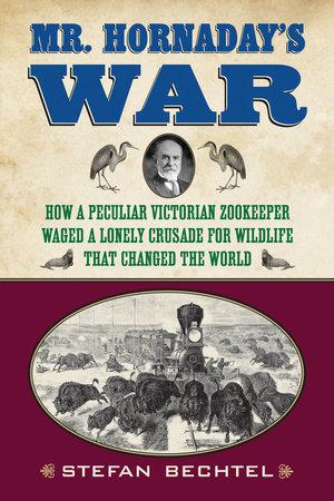 Mr. Hornaday's War by Stefan Bechtel