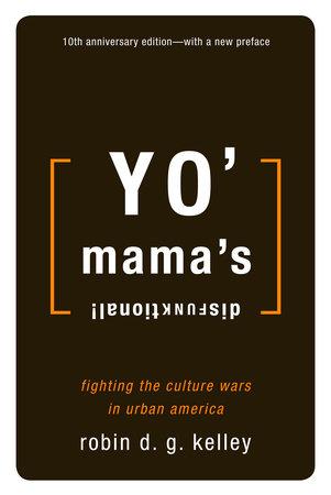Yo' Mama's Disfunktional! by Robin D.G. Kelley