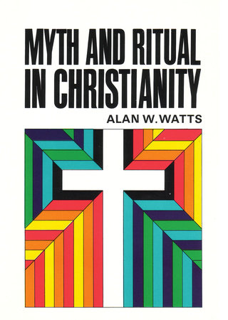 Myth and Ritual In Christianity by Alan Watts