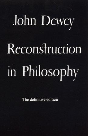 Reconstruction in Philosophy by John Dewey