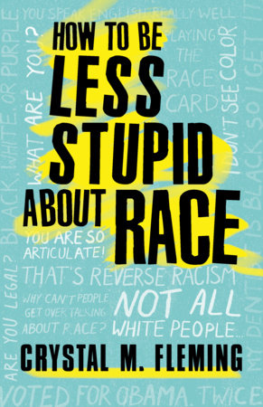 How to Be Less Stupid About Race by Crystal Marie Fleming