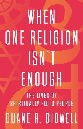 When One Religion Isn't Enough by Duane R. Bidwell