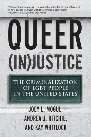 Queer (In)Justice by Joey L. Mogul, Andrea J. Ritchie and Kay Whitlock