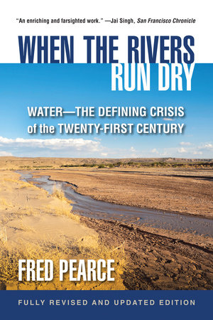 When the Rivers Run Dry, Fully Revised and Updated Edition by Fred Pearce