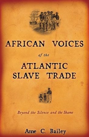 African Voices of the Atlantic Slave Trade by Anne Bailey