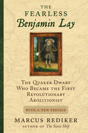 The Fearless Benjamin Lay by Marcus Rediker