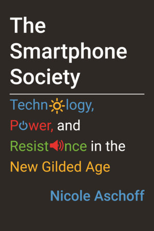 The Smartphone Society by Nicole Aschoff