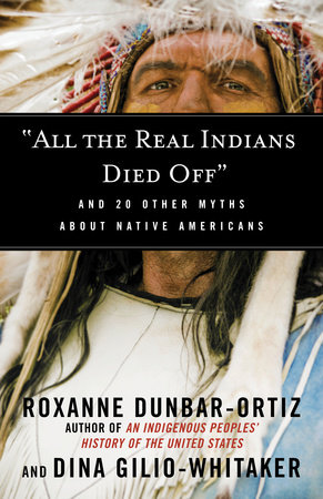 """All the Real Indians Died Off"" by Roxanne Dunbar-Ortiz and Dina Gilio-Whitaker"