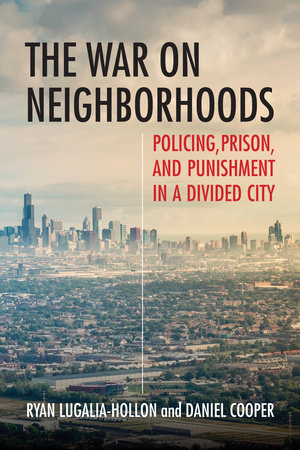 The War on Neighborhoods by Ryan Lugalia-Hollon and Daniel Cooper