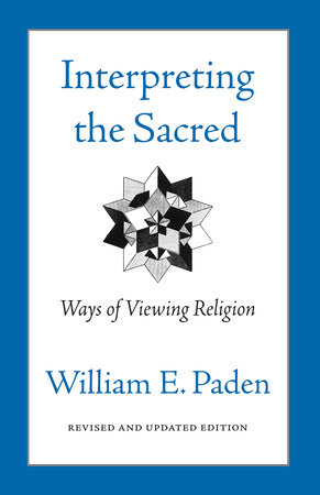 Interpreting The Sacred by William Paden