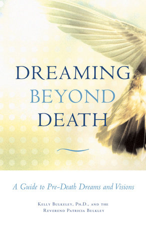 Dreaming Beyond Death by Kelly Bulkeley and Rev. Patricia Bulkley