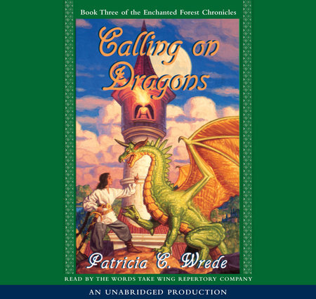 The Enchanted Forest Chronicles Book Three: Calling on Dragons by Patricia C. Wrede