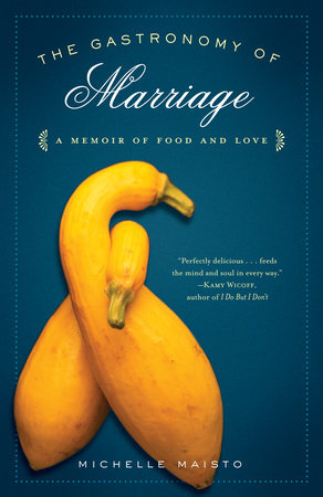 The Gastronomy of Marriage by Michelle Maisto