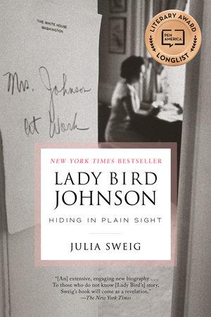 Lady Bird Johnson: Hiding in Plain Sight by Julia Sweig