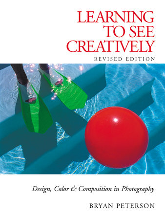 Learning to See Creatively by Bryan Peterson