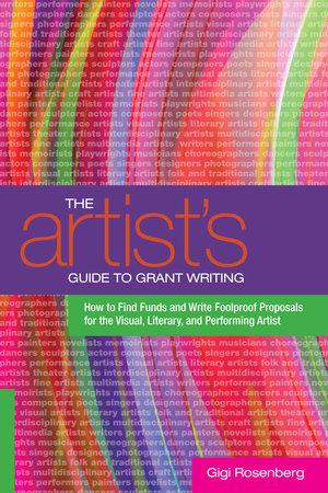 The Artist's Guide to Grant Writing by Gigi Rosenberg