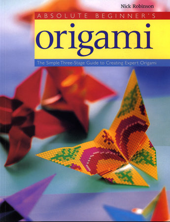 Absolute Beginner's Origami by Nick Robinson