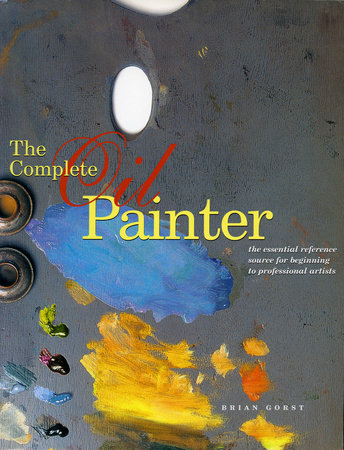 The Complete Oil Painter by Brian Gorst