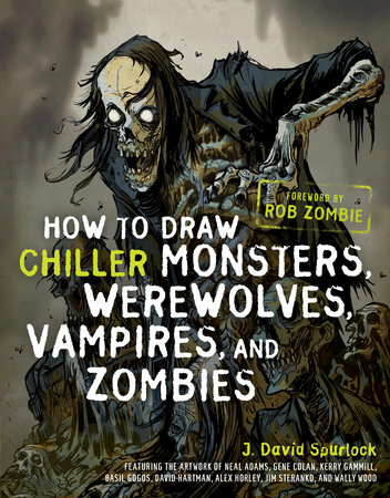 How to Draw Chiller Monsters, Werewolves, Vampires, and Zombies by J. David Spurlock