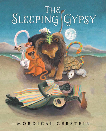 The Sleeping Gypsy by Mordicai Gerstein