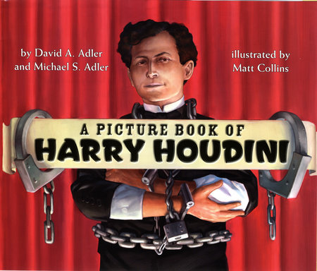 A Picture Book of Harry Houdini by David A. Adler and Michael S. Adler