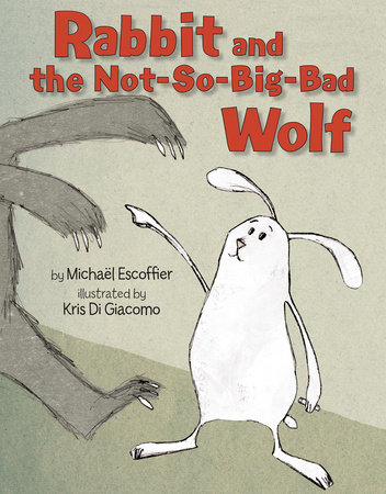 Rabbit and the Not-So-Big-Bad Wolf by Michael Escoffier