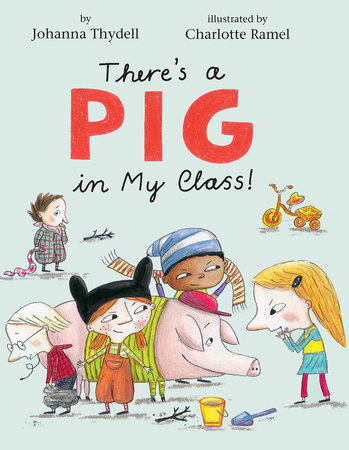 There's a Pig in My Class! by Johanna Thydell