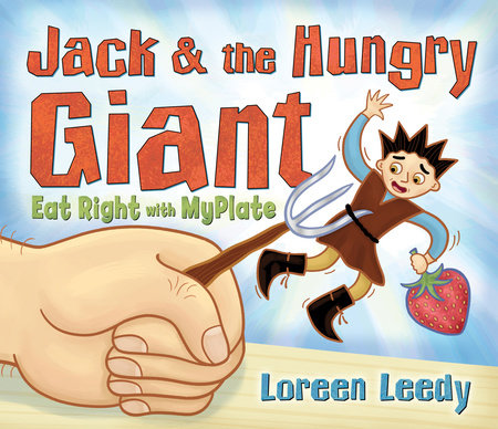 Jack and the Hungry Giant Eat Right With MyPlate by Loreen Leedy