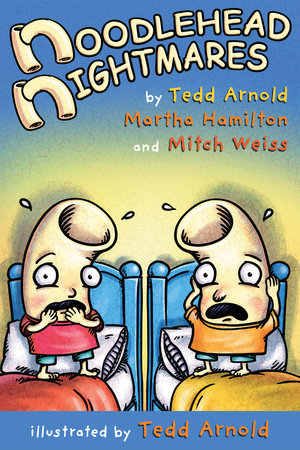 Noodlehead Nightmares by Tedd Arnold, Martha Hamilton and Mitch Weiss