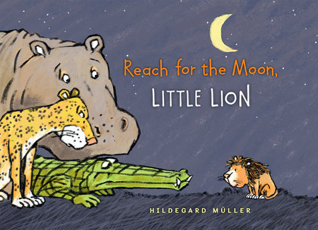 Reach for the Moon, Little Lion by Hildegard Muller