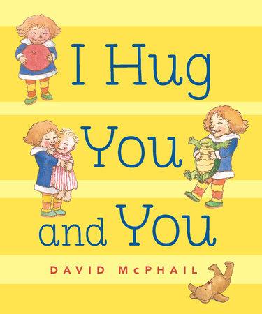 I Hug You and You by David McPhail